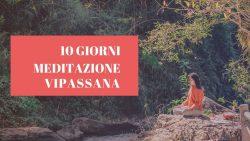 Meditazione Vipassana ritiro di 10 giorni